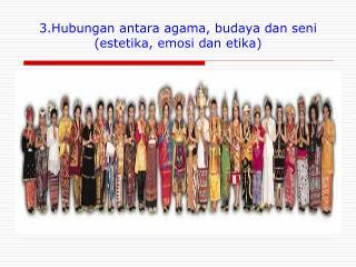 3.Hubungan antara agama, budaya dan seni (estetika, emosi dan etika)