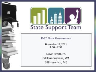 K-12 Data Governance November 15 , 2011 1:30 – 2:30 Dave Ream, PA Bill  Huennekens, WA