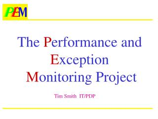 The P erformance and  E xception M onitoring Project