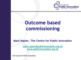 Outcome based commissioning    Mark Napier, The Centre for Public Innovation  mark.napierpublicinnovation.uk   publicinn