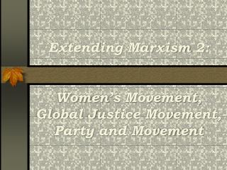 Extending Marxism 2: Women's Movement, Global Justice Movement, Party and Movement