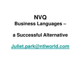 NVQ  Business Languages     a Successful Alternative  Juliet.parkntlworld