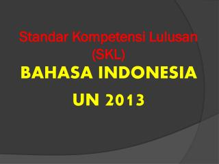 Standar Kompetensi Lulusan (SKL) BAHASA INDONESIA UN  2013