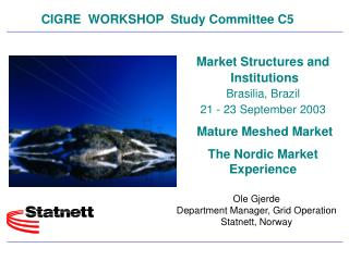 Market Structures and  Institutions Brasilia, Brazil 21 - 23 September 2003  Mature Meshed Market The Nordic Market Expe