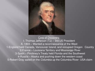 Corp of Discovery  I. Thomas Jefferson (TJ) – 3rd US President