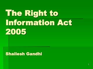 T he Right to Information Act 2005 Shailesh Gandhi