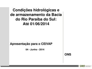 Condições hidrológicas e de armazenamento da Bacia do Rio Paraíba do Sul: Até 01/06/2014