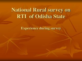 National Rural survey on RTI  of  Odisha  State Experience during survey