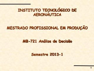 INSTITUTO TECNOLÓGICO DE AERONÁUTICA MESTRADO PROFISSIONAL EM PRODUÇÃO MB-721 Análise de Decisão