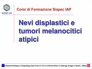 Nevi displastici e tumori melanocitici atipici