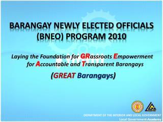 BARANGAY NEWLY ELECTED OFFICIALS (BNEO) PROGRAM 2010
