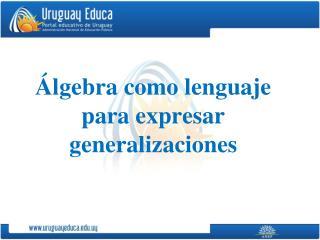 Álgebra como lenguaje para expresar generalizaciones