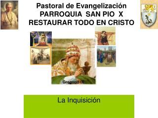Pastoral de Evangelización PARROQUIA  SAN PIO  X RESTAURAR TODO EN CRISTO