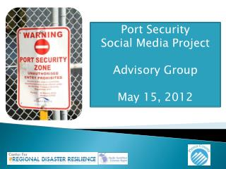 Port Security Social Media Project Advisory Group May 15, 2012