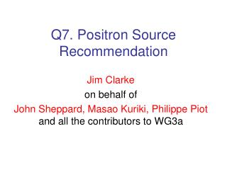 Q7. Positron Source Recommendation