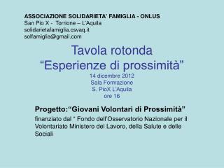 """Tavola rotonda """"Esperienze di prossimità"""" 14 dicembre 2012 Sala Formazione S. PioX L'Aquila ore 16"""