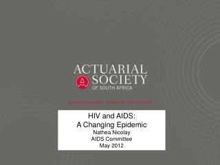 HIV and AIDS: A Changing Epidemic Nathea Nicolay AIDS Committee May 2012