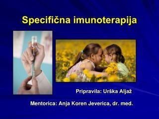 Specifična imunoterapija Pripravila: Urška Aljaž