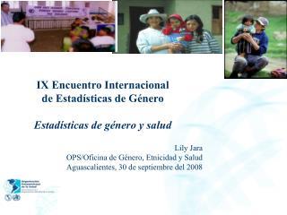IX Encuentro Internacional  de Estadísticas de Género Estadísticas de género y salud Lily Jara