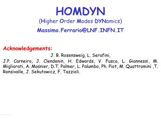 HOMDYN ( H igher  O rder  M odes  DYN amics) Massimo.Ferrario@LNF.INFN.IT Acknowledgements: