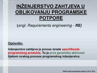 INŽENJERSTVO ZAHTJEVA U OBLIKOVANJU PROGRAMSKE POTPORE ( engl. R equirements engineering  -  RE)