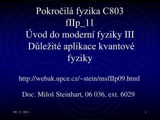 Pokročilá fyzika C803 fI Ip _ 11 Úvod do moderní fyziky II I  Důležité aplikace kvantové fyziky
