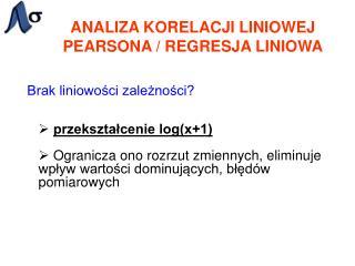 ANALIZA KORELACJI LINIOWEJ PEARSONA / REGRESJA LINIOWA