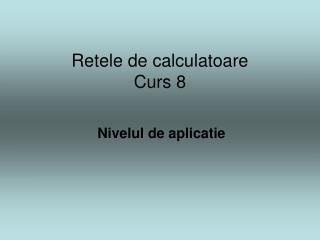 Retele de calculatoare Curs 8