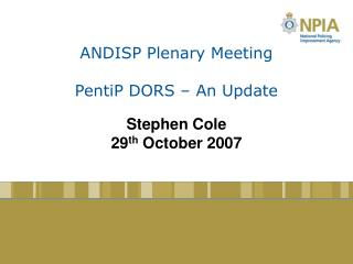 ANDISP Plenary Meeting PentiP DORS – An Update