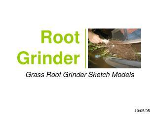 Root  Grinder