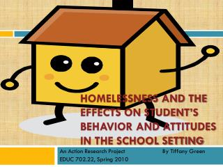 HOMELESSNESS AND THE EFFECTS ON STUDENT s BEHAVIOR AND ATTITUDES IN THE SCHOOL SETTING