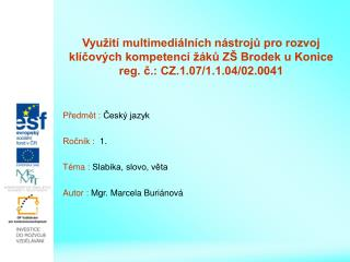 Předmět :  Český jazyk Ročník :   1. Téma :  Slabika, slovo, věta Autor :  Mgr. Marcela Buriánová