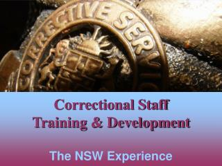 Correctional Staff  Training & Development The NSW Experience