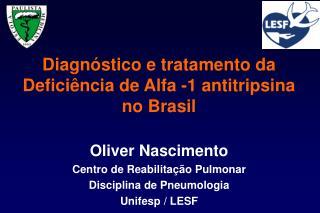 Diagnóstico e tratamento da Deficiência de Alfa -1 antitripsina no Brasil