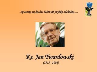 Ks. Jan Twardowski (1915 - 2006)
