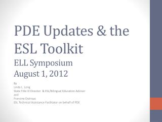 PDE Updates & the ESL Toolkit ELL Symposium August 1, 2012