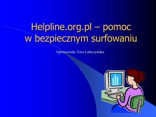 H elpline.pl  – pomoc  w bezpiecznym surfowaniu