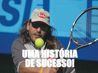UMA HIST � RIA DE SUCESSO!