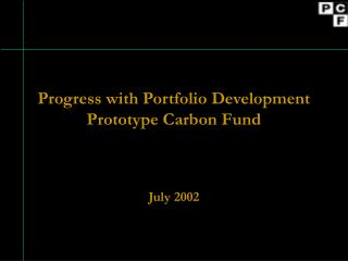 Progress with Portfolio Development Prototype Carbon Fund