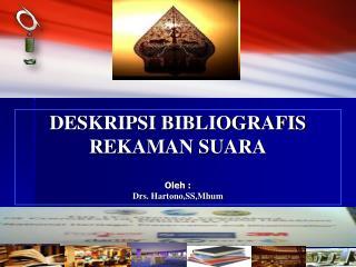 DESKRIPSI BIBLIOGRAFIS  REKAMAN SUARA
