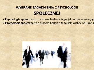 WYBRANE ZAGADNIENIA Z PSYCHOLOGII  SPO?ECZNEJ