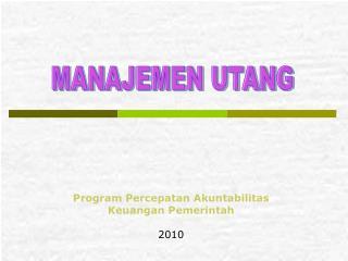 Program Percepatan Akuntabilitas  Keuangan Pemerintah 20 10
