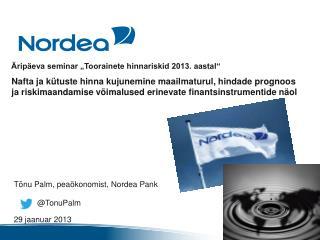 Tõnu  Palm,  peaökonomist ,  Nordea Pank 29 jaanuar 2013