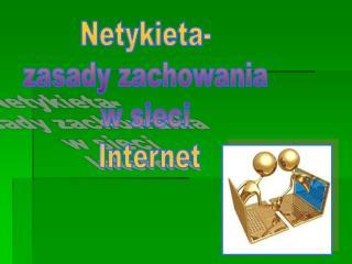 Netykieta-  zasady zachowania  w sieci  Internet