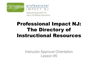Professional Impact NJ: The Directory of  Instructional Resources