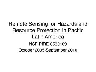 Remote Sensing for Hazards and Resource Protection in Pacific Latin America