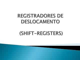 REGISTRADORES DE DESLOCAMENTO  (SHIFT-REGISTERS)