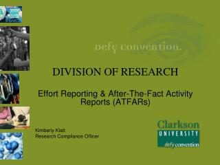 DIVISION OF RESEARCH Effort Reporting & After-The-Fact Activity Reports (ATFARs) Kimberly Klatt