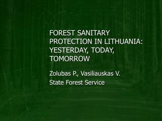 FOREST SANITARY PROTECTION IN LITHUANIA:  YESTERDAY, TODAY, TOMORROW