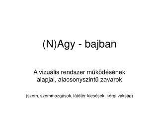 (N)Agy - bajban